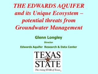 THE EDWARDS AQUIFER and its Unique Ecosystem potential dangers from Groundwater Management
