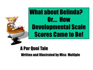 Shouldn't something be said about Belinda Or . How Developmental Scale Scores Came to Be