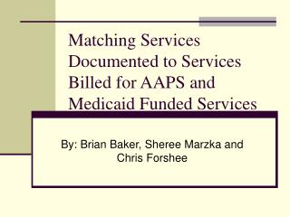 Coordinating Services Documented to Services Billed for AAPS and Medicaid Funded Services