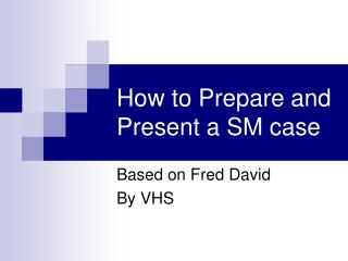 Step by step instructions to Prepare and Present a SM case