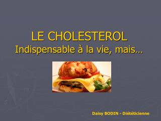LE CHOLESTEROL Indispensable