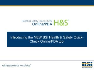 Presenting the NEW BSI Health Safety Quick-Check OnlinePDA apparatus