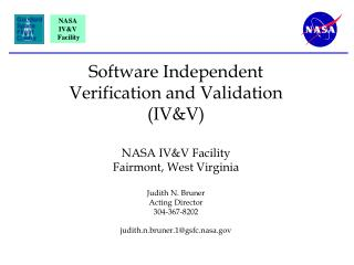 Programming Independent Verification and Validation IVV NASA IVV Facility Fairmont, West Virginia Judith N. Bruner Acti