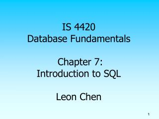 IS 4420 Database Fundamentals Chapter 7: Introduction to SQL Leon Chen