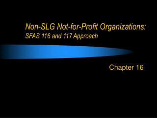 Non-SLG Not-revenue driven Organizations: SFAS 116 and 117 Approach