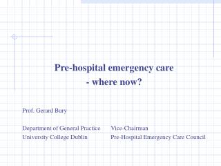 Pre-doctor's facility crisis care - where now Prof. Gerard Bury Department of General Practice Vice-Chairman University
