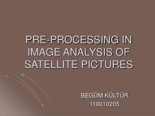 PRE-PROCESSING IN IMAGE ANALYSIS OF SATELLITE PICTURES