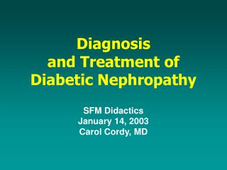 Analysis and Treatment of Diabetic Nephropathy SFM Didactics January 14, 2003 Carol Cordy, MD
