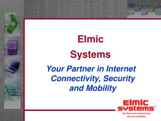 Elmic Systems Your Partner in Internet Connectivity, Security and Mobility