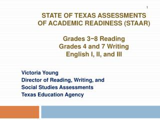 Condition OF TEXAS ASSESSMENTS OF ACADEMIC READINESS STAAR Grades 3-8 Reading Grades 4 and 7 Writing English I, II, and