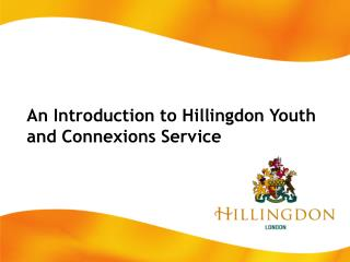An Introduction to Hillingdon Youth and Connections Service