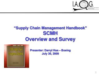 Inventory network Management Handbook SCMH Overview and Survey Presenter: Darryl Hue Boeing July 30, 2009