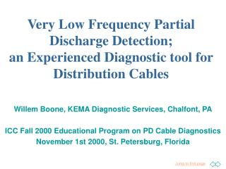 Willem Boone, KEMA Diagnostic Services, Chalfont, PA ICC Fall 2000 Educational Program on PD Cable Diagnostics November
