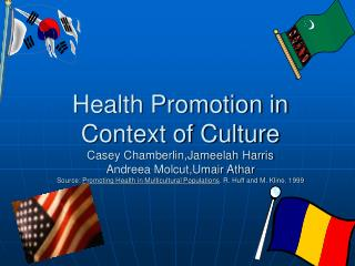 Wellbeing Promotion in Context of Culture Casey Chamberlin,Jameelah Harris Andreea Molcut,Umair Athar Source: Promoting