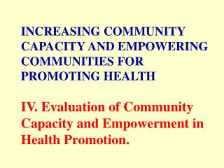 Expanding COMMUNITY CAPACITY AND EMPOWERING COMMUNITIES FOR PROMOTING HEALTH IV. Assessment of Community Capacity and