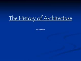 The History of Architecture Eva Tvrd kov