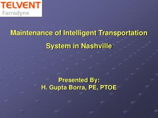 Upkeep of Intelligent Transportation System in Nashville Presented By: H. Gupta Borra, PE, PTOE
