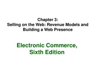 Part 3: Selling on the Web: Revenue Models and Building a Web Presence