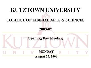 KUTZTOWN UNIVERSITY COLLEGE OF LIBERAL ARTS SCIENCES 2008-09 Opening Day Meeting