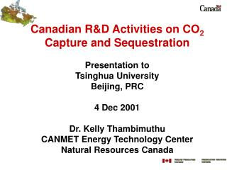 Canadian RD Activities on CO2 Capture and Sequestration Presentation to Tsinghua University Beijing, PRC 4 Dec 2001