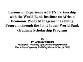 Lessons of Experience ACBF s Partnership with the World Bank Institute on African Economic Policy Management Training P