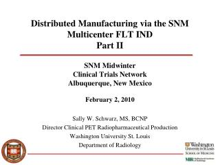 Disseminated Manufacturing by means of the SNM Multicenter FLT IND Part II SNM Midwinter Clinical Trials Network Albuqu