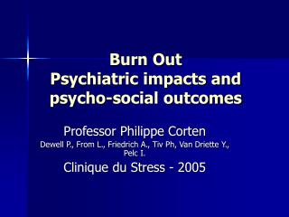 Wear out Psychiatric effects and psycho-social results