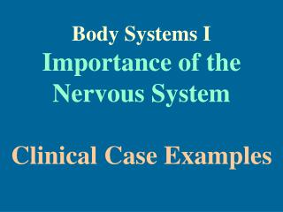 Body Systems I Importance of the Nervous System Clinical Case Examples
