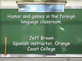 Cleverness and recreations in the remote dialect classroom. Jeff Brown Spanish teacher, Orange Coast College