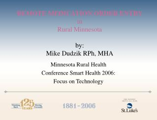 REMOTE MEDICATION ORDER ENTRY in Rural Minnesota by: Mike Dudzik RPh, MHA