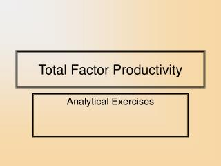 Aggregate Factor Productivity