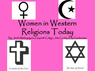 Ladies in Western Religions Today By: Janel Alimboyoguen, Gwyneth Calipjo, Julia Conley, Elly Guadarrama