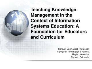 Showing Knowledge Management in the Context of Information Systems Education: A Foundation for Educators and Curriculum