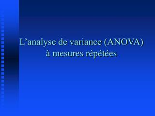 L examine de fluctuation ANOVA mesures r p t es
