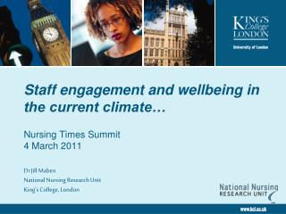 Staff engagement and wellbeing in the present atmosphere Nursing Times Summit 4 March 2011 Dr Jill Maben National Nursi