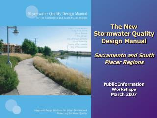 The New Stormwater Quality Design Manual Sacramento and South Placer Regions Public Information Workshops March 20