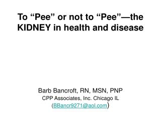 To Pee or not to Pee the KIDNEY in wellbeing and malady