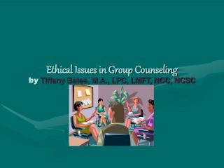 Moral Issues in Group Counseling by Tiffany Bates, M.A., LPC, LMFT, NCC, NCSC